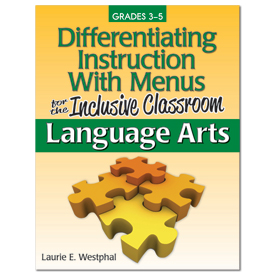 Differentiating Instruction With Menus for the Inclusive Classroom: Language Arts