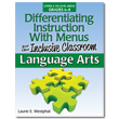 Differentiating Instruction With Menus for the Inclusive Classroom: Language Arts (6-8)