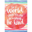 Watercolor In a World Where You Can Be Anything, Be Kind Positive Poster