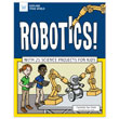 Robotics! With 25 Science Projects for Kids
