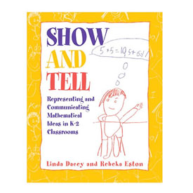 Show and Tell: Representing & Communicating Mathematical Ideas in K-2 Classrooms
