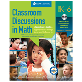 Classroom Discussions in Math: A Facilitator's Guide to Support Learning of Discourse & the CCSS K-6