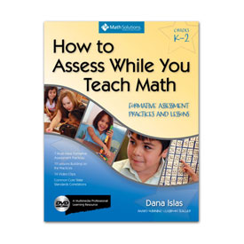 How to Assess While You Teach Math: Formative Assessment Practices and Lessons, Grades K-2