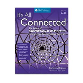 It's All Connected: The Power of Proportional Reasoning to Understand Mathematics Concepts, Gr. 6-8