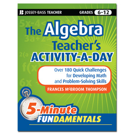 The Algebra Teacher's Activity-a-Day: Over 180 Quick Challenges for Developing Math and Problem-Solv