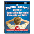 The Algebra Teacher's Guide to Reteaching Essential Concepts and Skills: 150 Mini-Lessons for Correc
