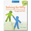 Solving for Why: Understanding, Assessing, and Teaching Students Who Struggle with Math, Gr. K-8