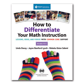 How to Differentiate Your Math Instruction: Lessons, Ideas, and Videos with Common Core Support