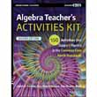 Algebra Teacher's Activities Kit: 150 Activities that Support Algebra in the Common Core Math Standa