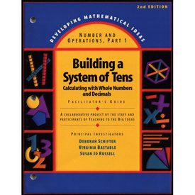 Developing Mathematical Ideas (DMI): Building a System of Tens Facilitators Guide